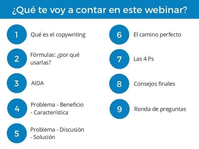¿Qué te voy a contar en este webinar? 1 Qué es el copywriting 2 Fórmulas: ¿por qué usarlas? 3 AIDA 4 5 Problema - Discusió...