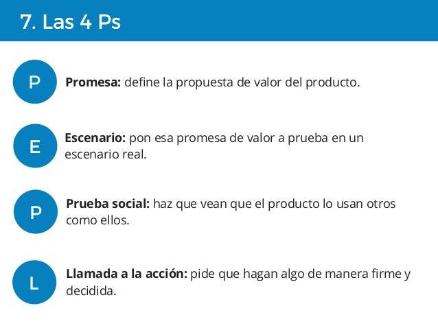 7. Las 4 Ps P Promesa: define la propuesta de valor del producto. E Escenario: pon esa promesa de valor a prueba en un esc...