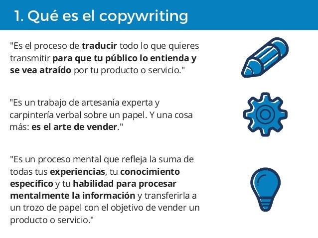 """1. Qué es el copywriting """"Es un proceso mental que refleja la suma de todas tus experiencias, tu conocimiento específico y..."""