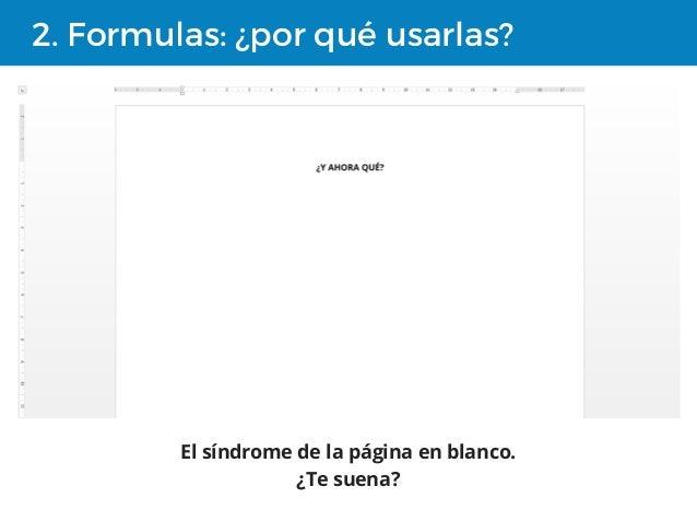 2. Formulas: ¿por qué usarlas? El síndrome de la página en blanco. ¿Te suena?