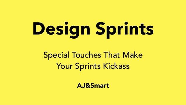 Design Sprints AJ&Smart Special Touches That Make Your Sprints Kickass