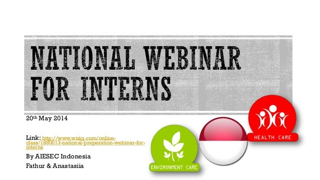 20th May 2014 Link: http://www.wiziq.com/online- class/1880013-national-preperation-webinar-for- interns By AIESEC Indones...