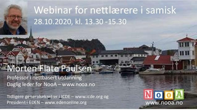 Morten Flate Paulsen Professor i nettbasert utdanning Daglig leder for NooA – www.nooa.no Tidligere generalsekretær i ICDE...