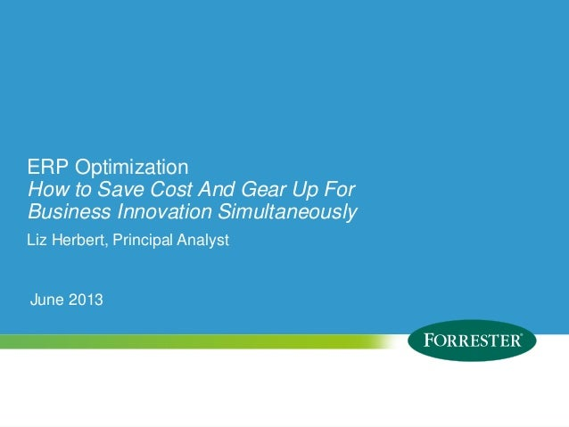 © 2009 Forrester Research, Inc. Reproduction Prohibited ERP Optimization How to Save Cost And Gear Up For Business Innovat...