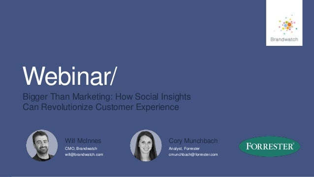 1 #brandwatchtips Webinar/ Bigger Than Marketing: How Social Insights Can Revolutionize Customer Experience CMO, Brandwatc...