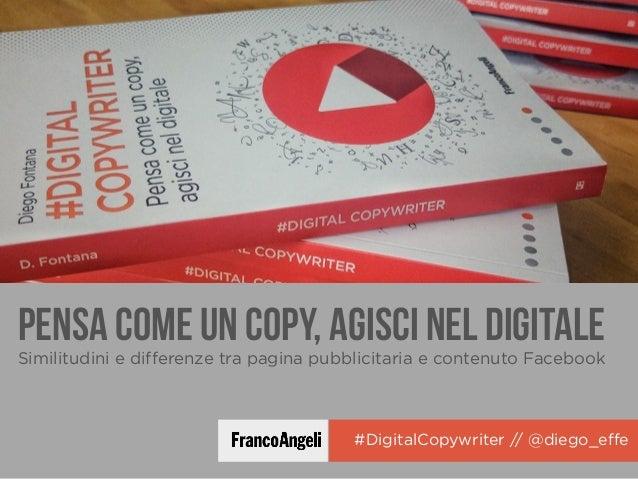 #DigitalCopywriter // @diego_effe PENSA COME UN COPY, AGISCI NEL DIGITALE Similitudini e differenze tra pagina pubblicita...