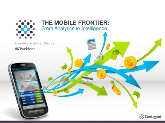 THE MOBILE FRONTIER: From Analytics to Intelligence M o n t h l y W e b i n a r S e r i e s #KTwebinar