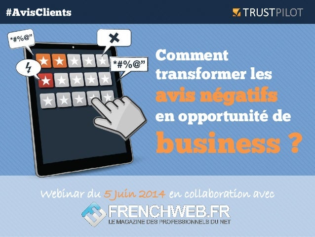 Comment transformer les avis négatifs en opportunité de business ? #AvisClients Webinar du 5 Juin 2014 en collaboration av...