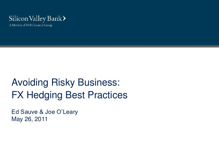 Avoiding Risky Business:FX Hedging Best PracticesEd Sauve & Joe O'LearyMay 26, 2011