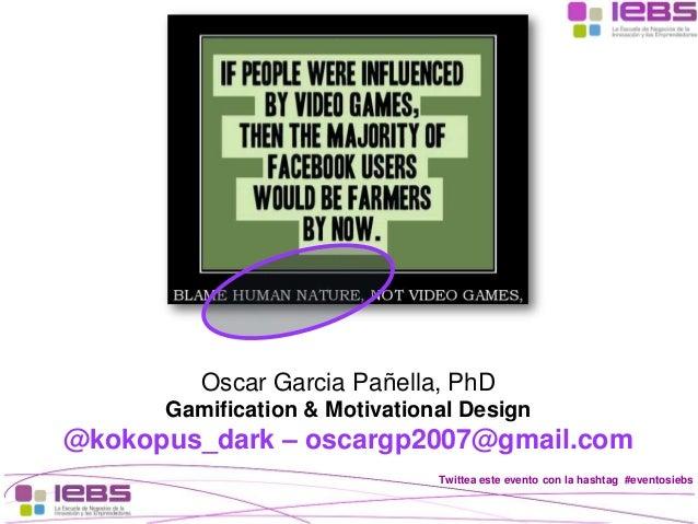 Twittea este evento con la hashtag #eventosiebs Oscar Garcia Pañella, PhD Gamification & Motivational Design @kokopus_dark...