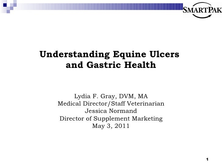 Understanding Equine Ulcers  and Gastric Health Lydia F. Gray, DVM, MA Medical Director/Staff Veterinarian Jessica Normand...