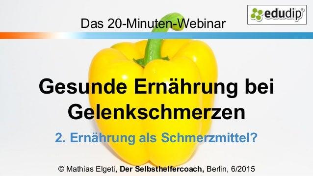 Gesunde Ernährung bei Gelenkschmerzen 2. Ernährung als Schmerzmittel? © Mathias Elgeti, Der Selbsthelfercoach, Berlin, 6/2...