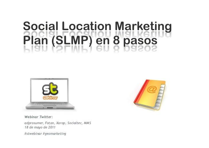 Webinar Twitter:adprosumer, Foton, Xarop, Socialtec, MMS18 de mayo de 2011#stwebinar #geomarketing