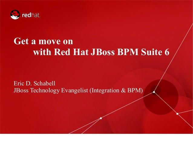 Get a move on with Red Hat JBoss BPM Suite 6 Eric D. Schabell JBoss Technology Evangelist (Integration & BPM)