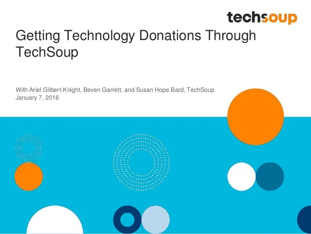 Getting Technology Donations Through TechSoup With Ariel Gilbert-Knight, Beven Garrett, and Susan Hope Bard, TechSoup Janu...