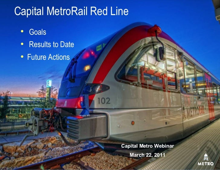 Capital MetroRail Red Line  Goals  Results to Date  Future Actions                        Capital Metro Webinar        ...