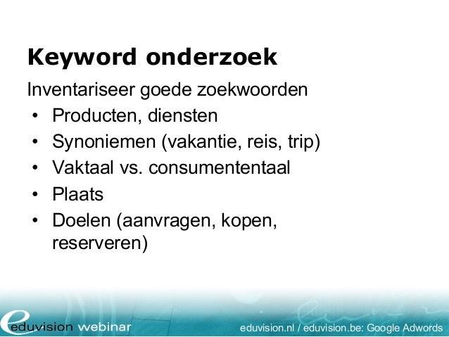 Keyword onderzoek eduvision.nl / eduvision.be: Google Adwords Inventariseer goede zoekwoorden • Producten, diensten • Syno...