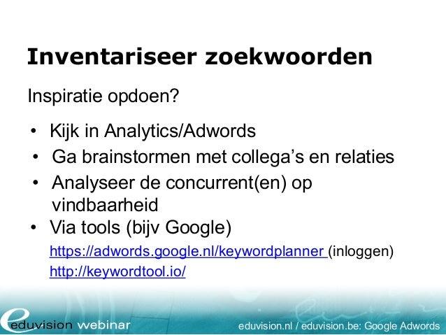 Inspiratie opdoen? • Kijk in Analytics/Adwords • Ga brainstormen met collega's en relaties • Analyseer de concurrent(en) o...