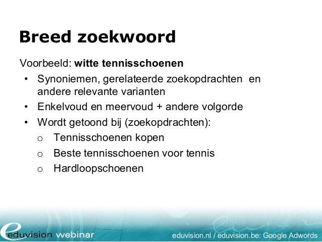 Breed zoekwoord eduvision.nl / eduvision.be: Google Adwords Voorbeeld: witte tennisschoenen • Synoniemen, gerelateerde zoe...