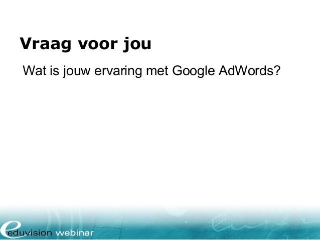 Vraag voor jou Wat is jouw ervaring met Google AdWords?