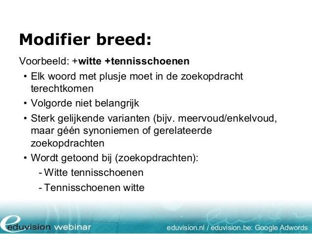 Modifier breed: eduvision.nl / eduvision.be: Google Adwords Voorbeeld: +witte +tennisschoenen • Elk woord met plusje moet ...