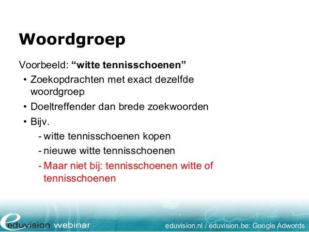 """Woordgroep eduvision.nl / eduvision.be: Google Adwords Voorbeeld: """"witte tennisschoenen"""" • Zoekopdrachten met exact dezelf..."""