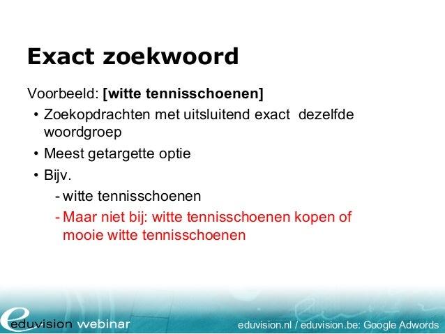 Exact zoekwoord eduvision.nl / eduvision.be: Google Adwords Voorbeeld: [witte tennisschoenen] • Zoekopdrachten met uitslui...