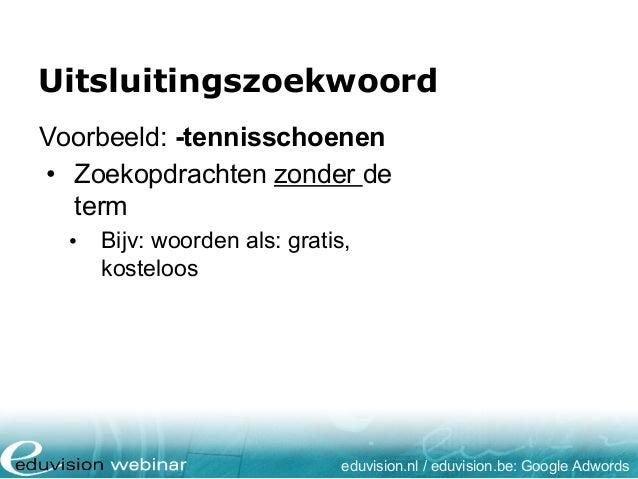 Uitsluitingszoekwoord eduvision.nl / eduvision.be: Google Adwords Voorbeeld: -tennisschoenen • Zoekopdrachten zonder de te...