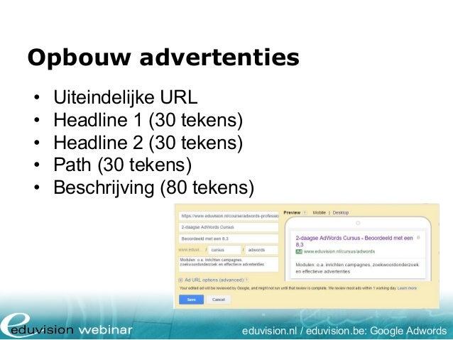 Opbouw advertenties • Uiteindelijke URL • Headline 1 (30 tekens) • Headline 2 (30 tekens) • Path (30 tekens) • Beschrijvin...