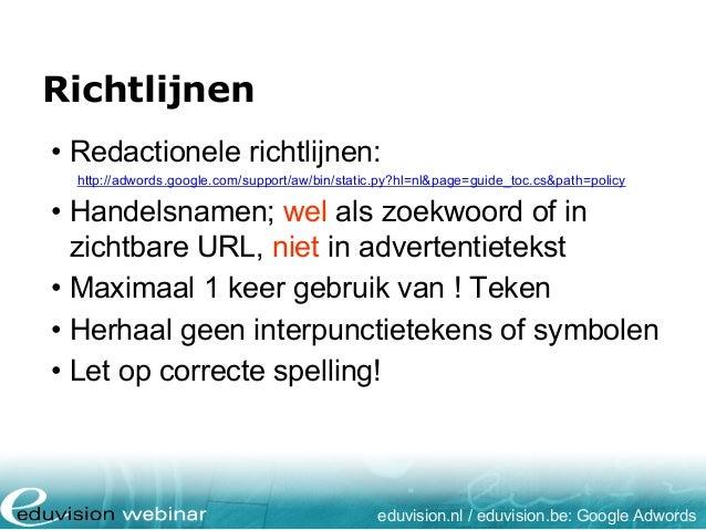 Richtlijnen eduvision.nl / eduvision.be: Google Adwords • Redactionele richtlijnen: http://adwords.google.com/support/aw/b...