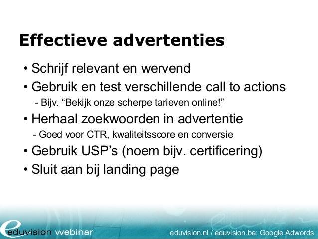 Effectieve advertenties eduvision.nl / eduvision.be: Google Adwords • Schrijf relevant en wervend • Gebruik en test versch...
