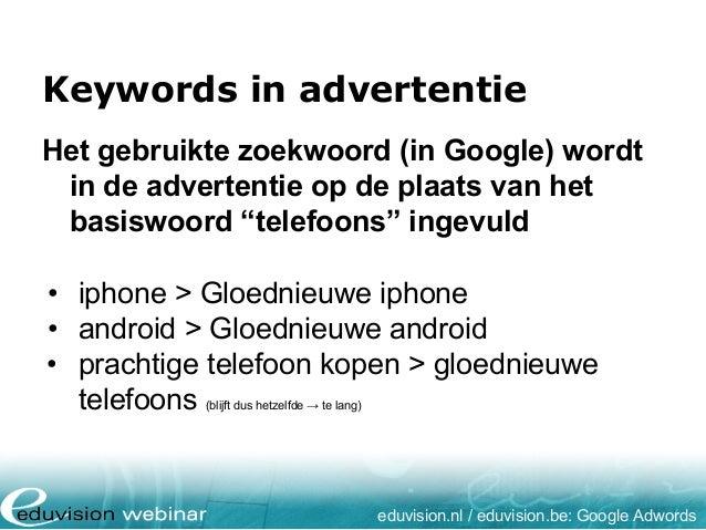 Keywords in advertentie eduvision.nl / eduvision.be: Google Adwords Het gebruikte zoekwoord (in Google) wordt in de advert...