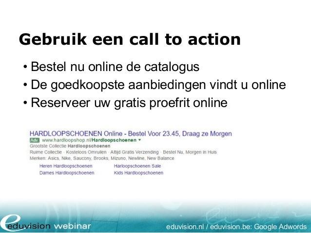 Gebruik een call to action • Bestel nu online de catalogus • De goedkoopste aanbiedingen vindt u online • Reserveer uw gra...
