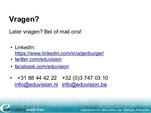 Vragen? eduvision.nl / eduvision.be: Google Adwords Later vragen? Bel of mail ons! • LinkedIn: https://www.linkedin.com/in...