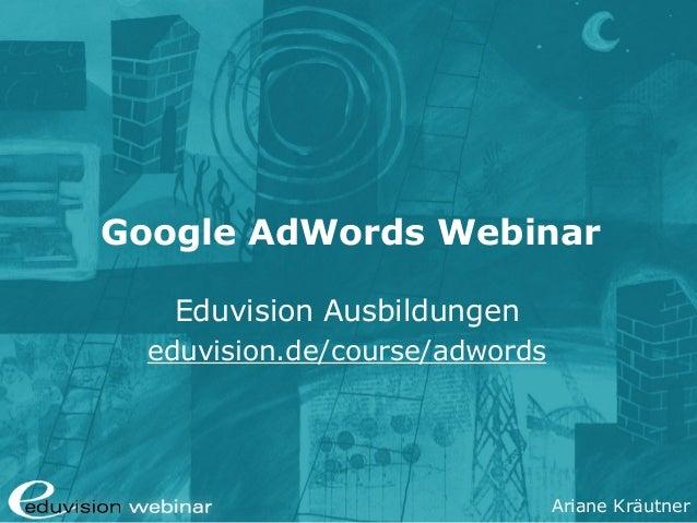 Ariane Kräutner Google AdWords Webinar Eduvision Ausbildungen eduvision.de/course/adwords