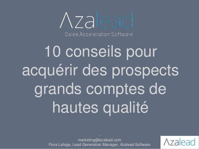 10 conseils pour acquérir des prospects grands comptes de hautes qualité - marketing@azalead.com Flora Lafage, Lead Genera...