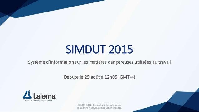 SIMDUT 2015 Système d'information sur les matières dangereuses utilisées au travail Débute le 25 août à 12h05 (GMT-4) © 20...