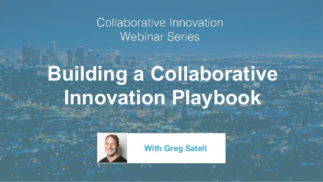 Building a Collaborative Innovation Playbook With Greg Satell