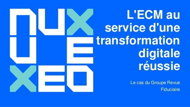 L'ECM au service d'une transformation digitale réussie Le cas du Groupe Revue Fiduciaire