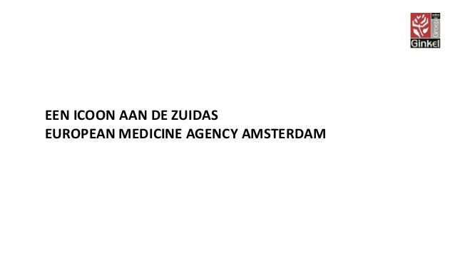 EEN ICOON AAN DE ZUIDAS EUROPEAN MEDICINE AGENCY AMSTERDAM