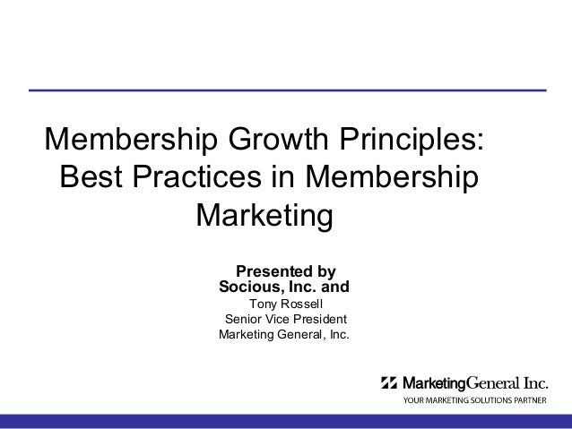Membership Growth Principles: Best Practices in Membership          Marketing             Presented by           Socious, ...