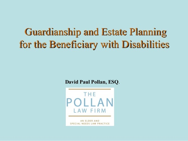 Guardianship and Estate PlanningGuardianship and Estate Planning for the Beneficiary with Disabilitiesfor the Beneficiary ...