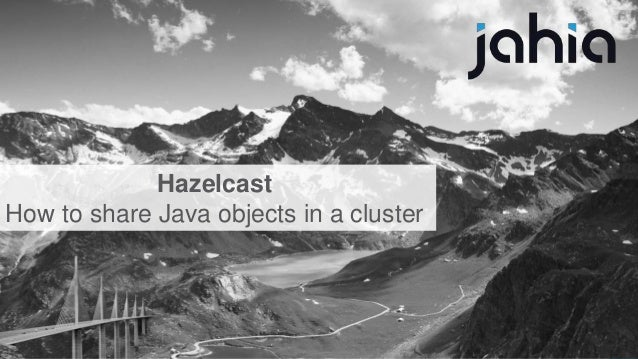 Hazelcast in DX 7.2 1 Hazelcast How to share Java objects in a cluster