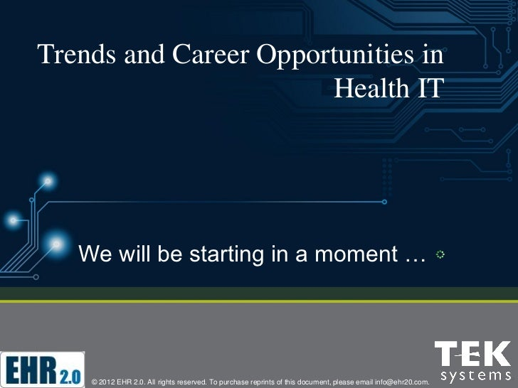 Trends and Career Opportunities in                       Health IT   We will be starting in a moment …    © 2012 EHR 2.0. ...
