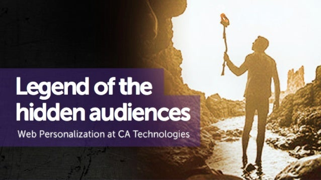 Legend of the Hidden Audiences: Web Personalization at CA Technologies
