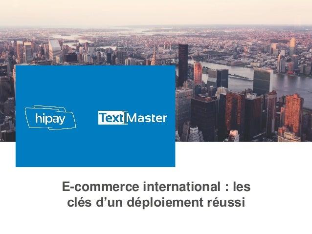 E-commerce international : les clés d'un déploiement réussi