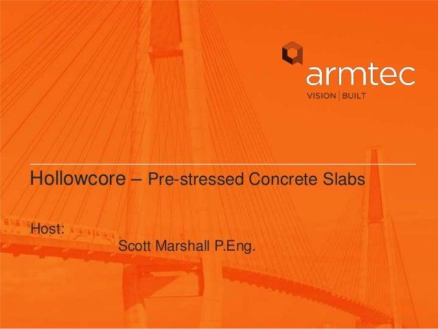 Hollowcore – Pre-stressed Concrete SlabsHost:          Scott Marshall P.Eng.