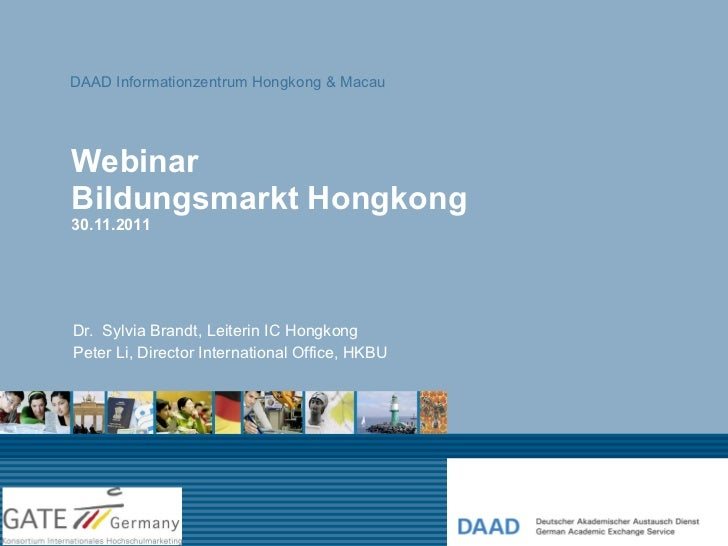 Webinar Bildungsmarkt Hongkong 30.11.2011 Dr.  Sylvia Brandt, Leiterin IC Hongkong Peter Li, Director International Office...
