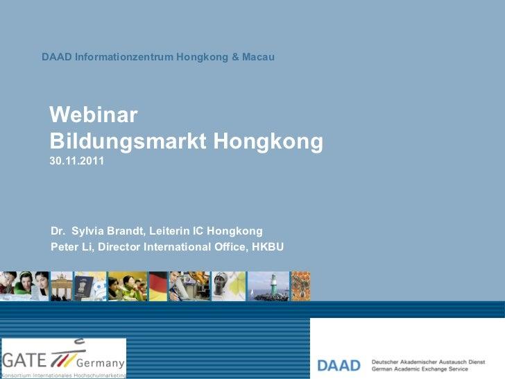 DAAD Informationzentrum Hongkong & Macau Webinar Bildungsmarkt Hongkong 30.11.2011 Dr. Sylvia Brandt, Leiterin IC Hongkong...