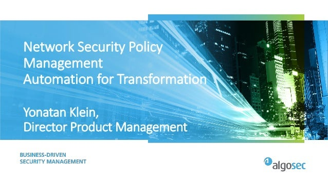 Network Security Policy Management Automation for Transformation Yonatan Klein, Director Product Management